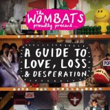 The Wombats Proudly Present: A Guide to Love, Loss & Desperation
