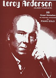 Leroy Anderson (almost Complete) 25 Great Melodies As Originally Composed For Piano Solo