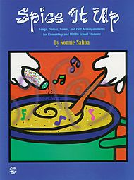 SPICE IT UP - Songs, Dances, Games, and Orff Accompaniments for Elementary and Middle School Students.
