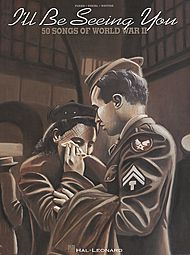 I''ll Be Seeing You - 51 Songs Of World War II (2nd Edition)