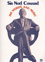 Noel Coward: Sir Noel Coward - His Words And Music