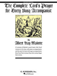 Albert Hay Malotte: The Complete Lord''s Prayer For Every Busy Accompanist