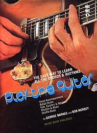 Play the Guitar: The Easy Way to Learn All the Chords and Rhythms, by George Barnes & Bob Mersey
