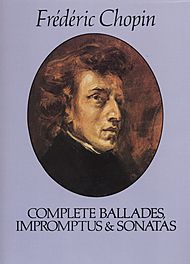 Frederic Chopin: Complete Ballades, Impromptus & Sonatas