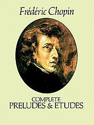 Frederic Chopin: Complete Preludes And Etudes For Solo Piano