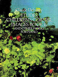 Claude Debussy: Etudes, ChildrenÕs Corner, Images Book II, And Other Works For Piano