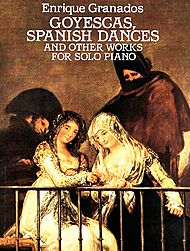 Enrique Granados: Goyescas, Spanish Dances and Other Works for Solo Piano