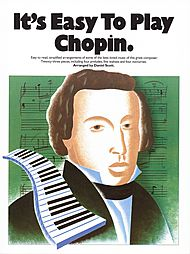 Frederic Chopin: It''s Easy To Play Chopin - Easy Piano