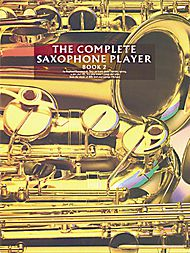 The Complete Saxophone Player: Book 2