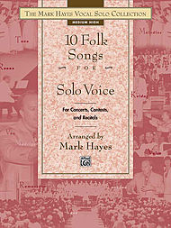 The Mark Hayes Vocal Solo Collection - 10 Folk Songs For Solo Voice (medium High) - Book