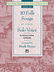 The Mark Hayes Vocal Solo Collection - 10 Folk Songs For Solo Voice (medium Low) - Book