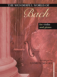 The Wonderful World of Bach for Violin and Piano
