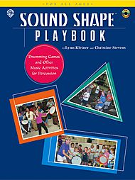 Sound Shape Playbook (Drumming Games and Other Music Activities for Percussion for Ages 3-103!