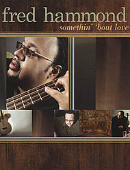 Fred Hammond - Somethin'' ''bout Love