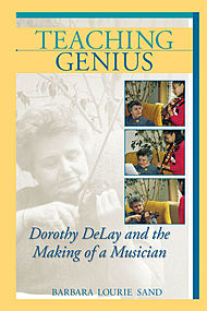 Teaching Genius - Dorothy DeLay and the Making of a Musician