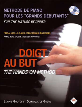 Doigt au but - Méthode de piano pour les grands débutants [The Hands on Method - For the mature beginner]