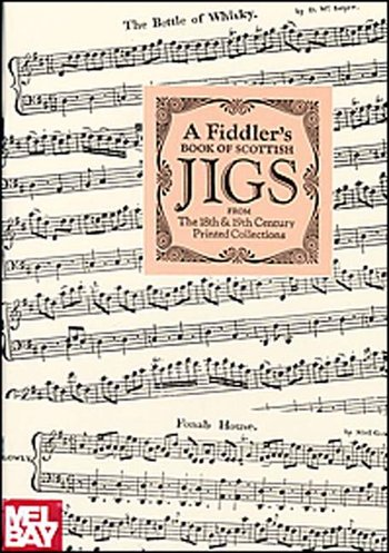 A Fiddler's Book of Scotish Jigs from 18th & 19th Century