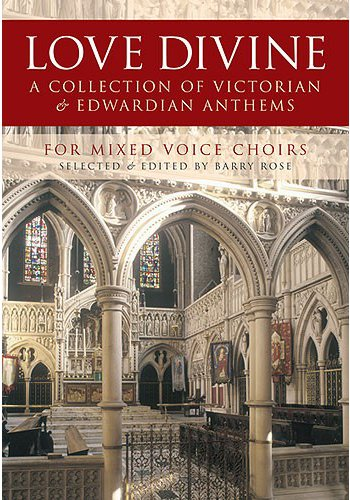 Love Divine - A Collection of Victorian and Edwardian Anthems