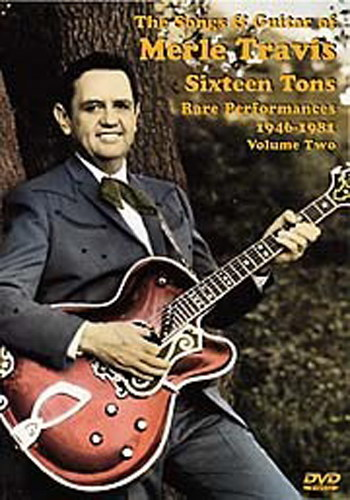 The Songs And Guitar Of Merle Travis : Sixteen Tons (Rare Performances 1946-1981 Volume Two)