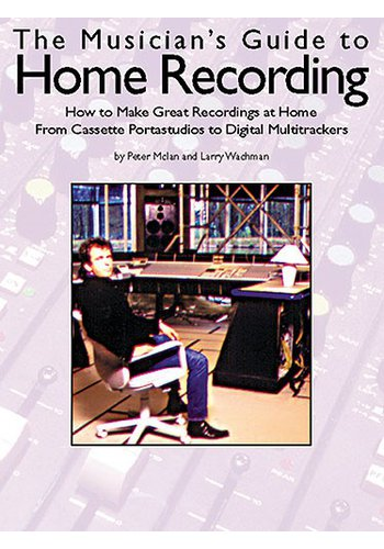 The Musician's Guide To Home Recording